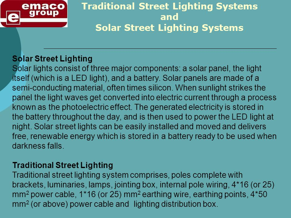 Solar Street Lighting Solar lights consist of three major components: a solar panel, the light itself (which is a LED light), and a battery.