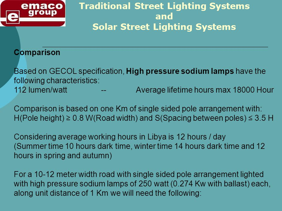 Comparison Based on GECOL specification, High pressure sodium lamps have the following characteristics: 112 lumen/watt -- Average lifetime hours max 1
