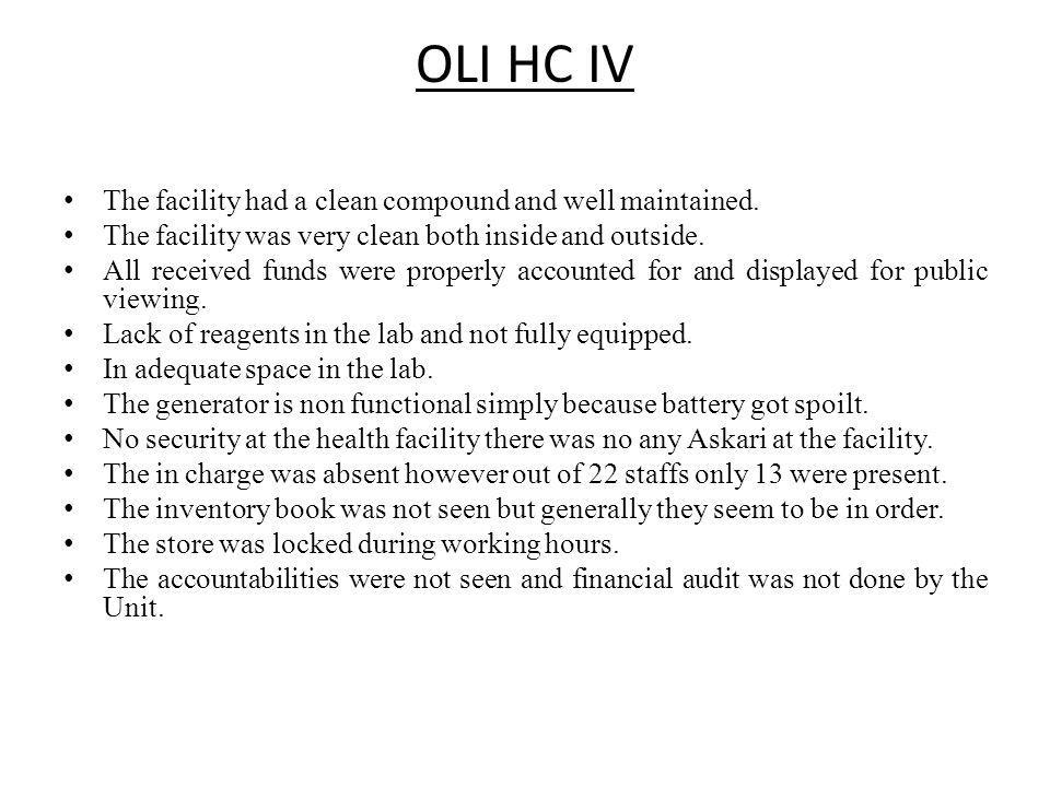 OLI HC IV The facility had a clean compound and well maintained. The facility was very clean both inside and outside. All received funds were properly