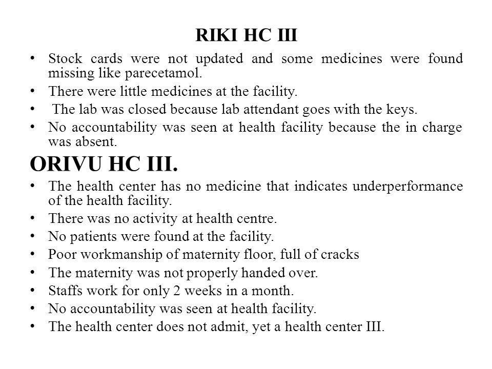 RIKI HC III Stock cards were not updated and some medicines were found missing like parecetamol. There were little medicines at the facility. The lab