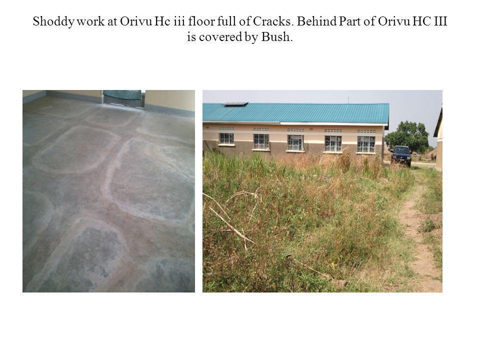 Shoddy work at Orivu Hc iii floor full of Cracks. Behind Part of Orivu HC III is covered by Bush.