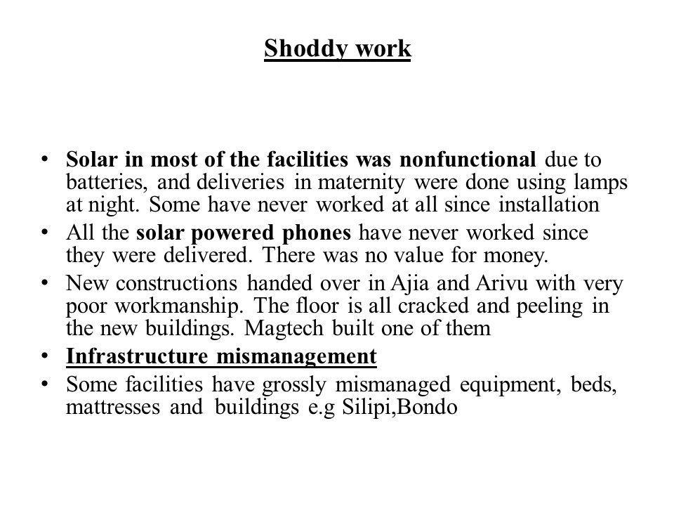 Shoddy work Solar in most of the facilities was nonfunctional due to batteries, and deliveries in maternity were done using lamps at night. Some have