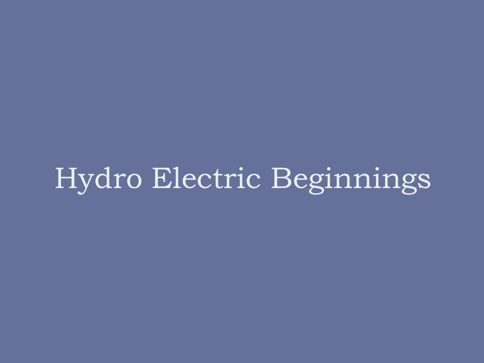 Hydro Electric Beginnings