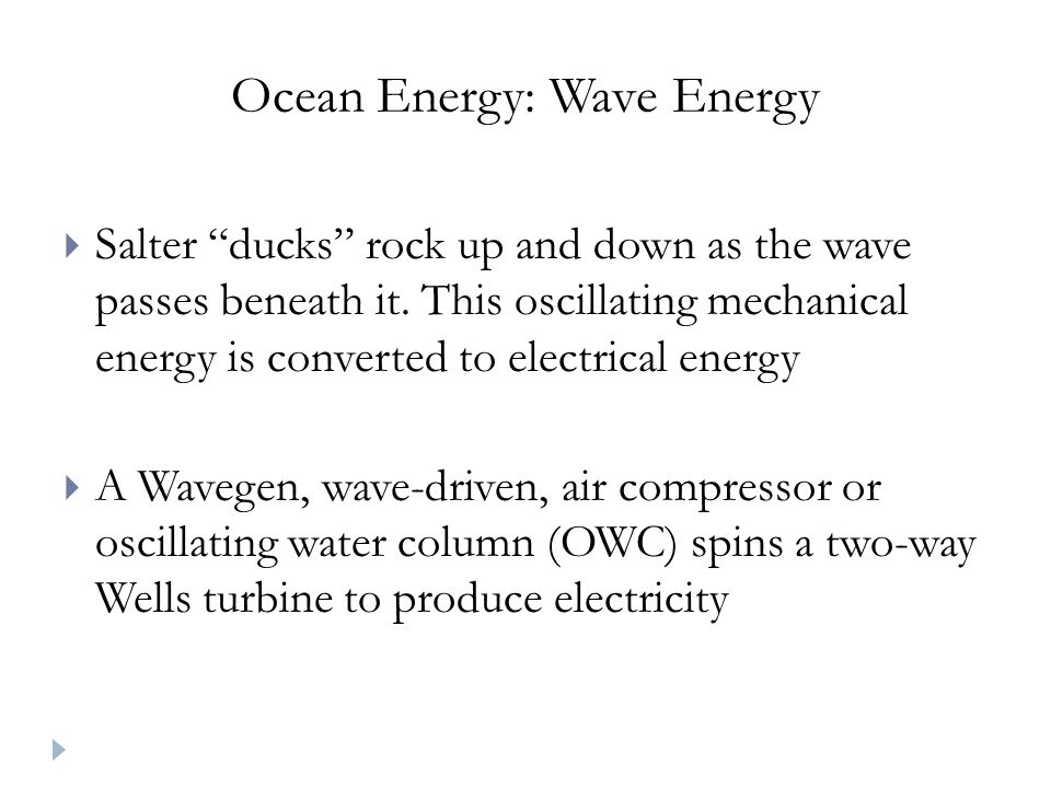 Ocean Energy: Wave Energy Salter ducks rock up and down as the wave passes beneath it.