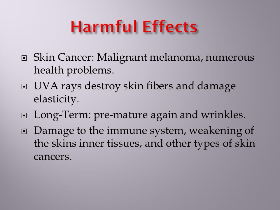 Skin Cancer: Malignant melanoma, numerous health problems.