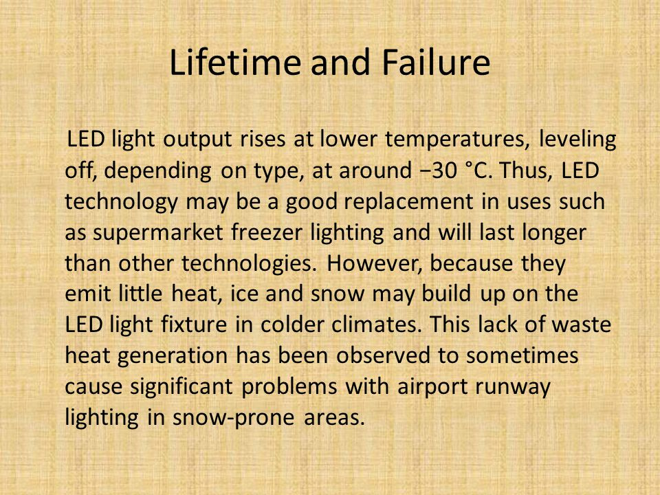 Lifetime and Failure LED light output rises at lower temperatures, leveling off, depending on type, at around 30 °C.