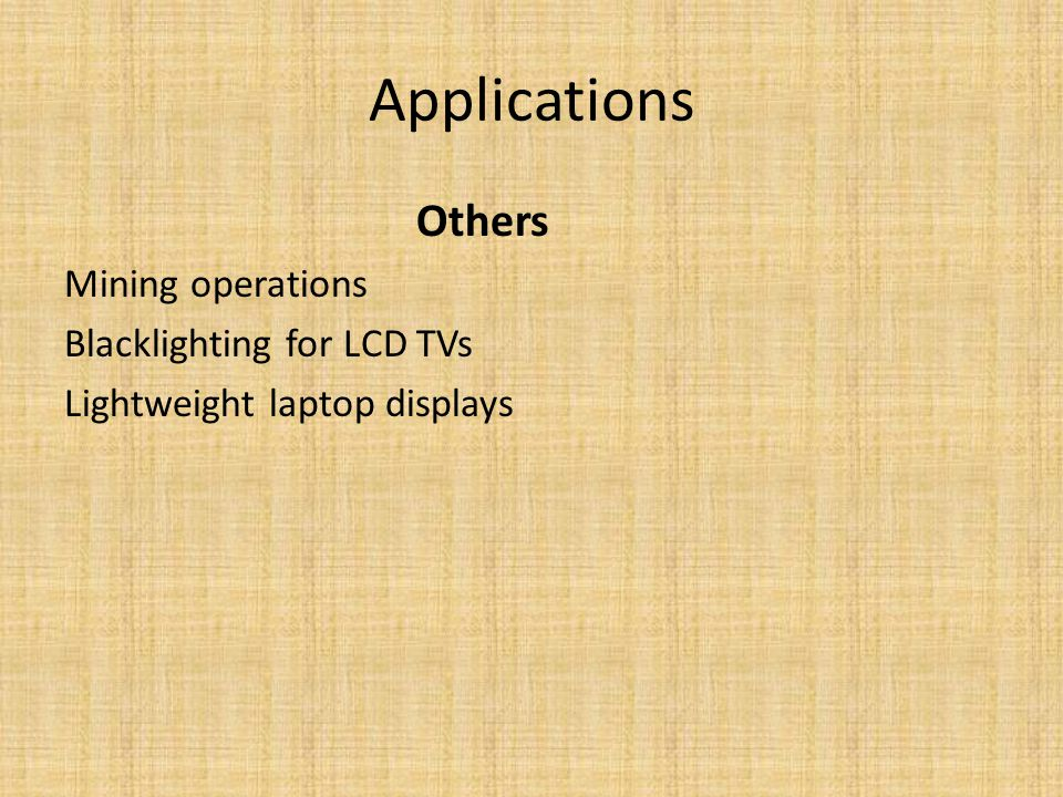 Applications Others Mining operations Blacklighting for LCD TVs Lightweight laptop displays