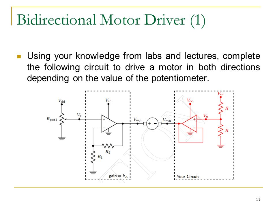 Bidirectional Motor Driver (1) Using your knowledge from labs and lectures, complete the following circuit to drive a motor in both directions depending on the value of the potentiometer.