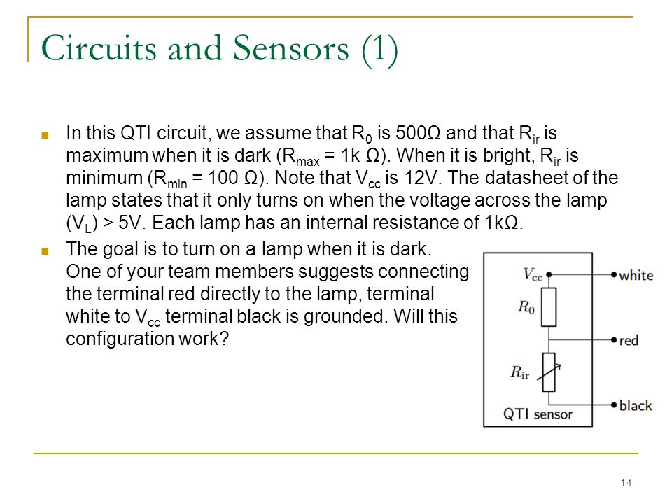 Circuits and Sensors (1) In this QTI circuit, we assume that R 0 is 500Ω and that R ir is maximum when it is dark (R max = 1k ).
