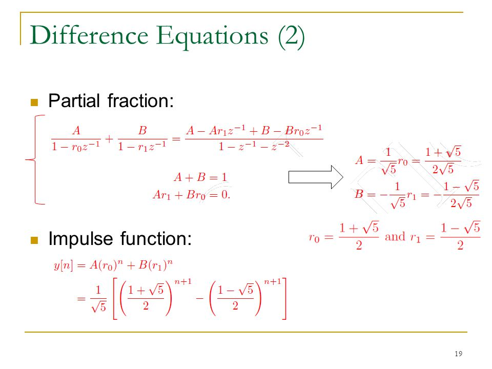 Difference Equations (2) Partial fraction: Impulse function: 19