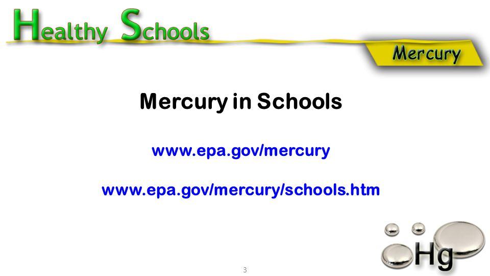 Mercury in Schools www.epa.gov/mercury www.epa.gov/mercury/schools.htm 3