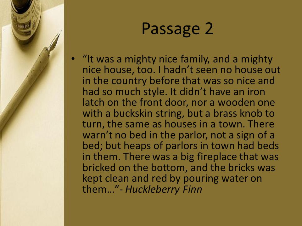 Passage 2 It was a mighty nice family, and a mighty nice house, too. I hadnt seen no house out in the country before that was so nice and had so much