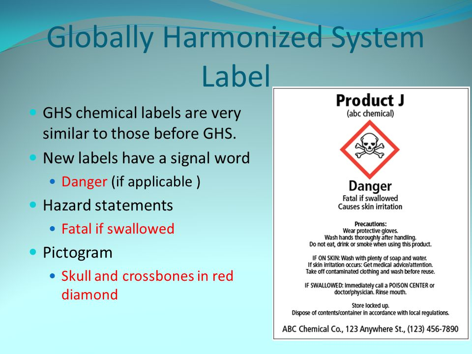 Globally Harmonized System Label GHS chemical labels are very similar to those before GHS. New labels have a signal word Danger (if applicable ) Hazar
