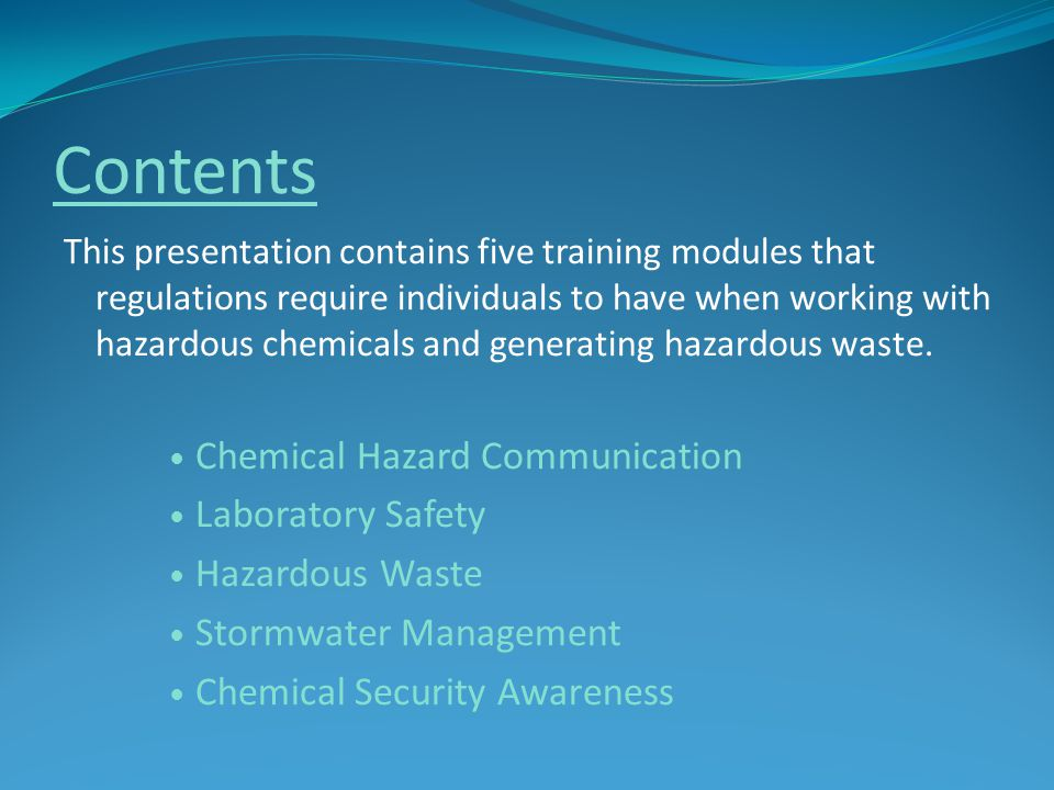 Contents This presentation contains five training modules that regulations require individuals to have when working with hazardous chemicals and gener