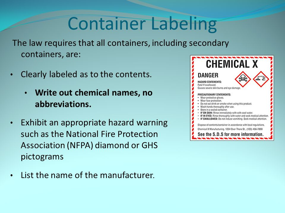 Container Labeling The law requires that all containers, including secondary containers, are: Clearly labeled as to the contents. Write out chemical n