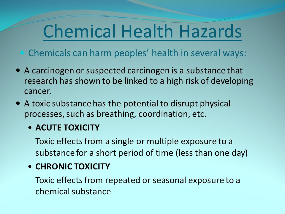Chemical Health Hazards Chemicals can harm peoples health in several ways: A carcinogen or suspected carcinogen is a substance that research has shown