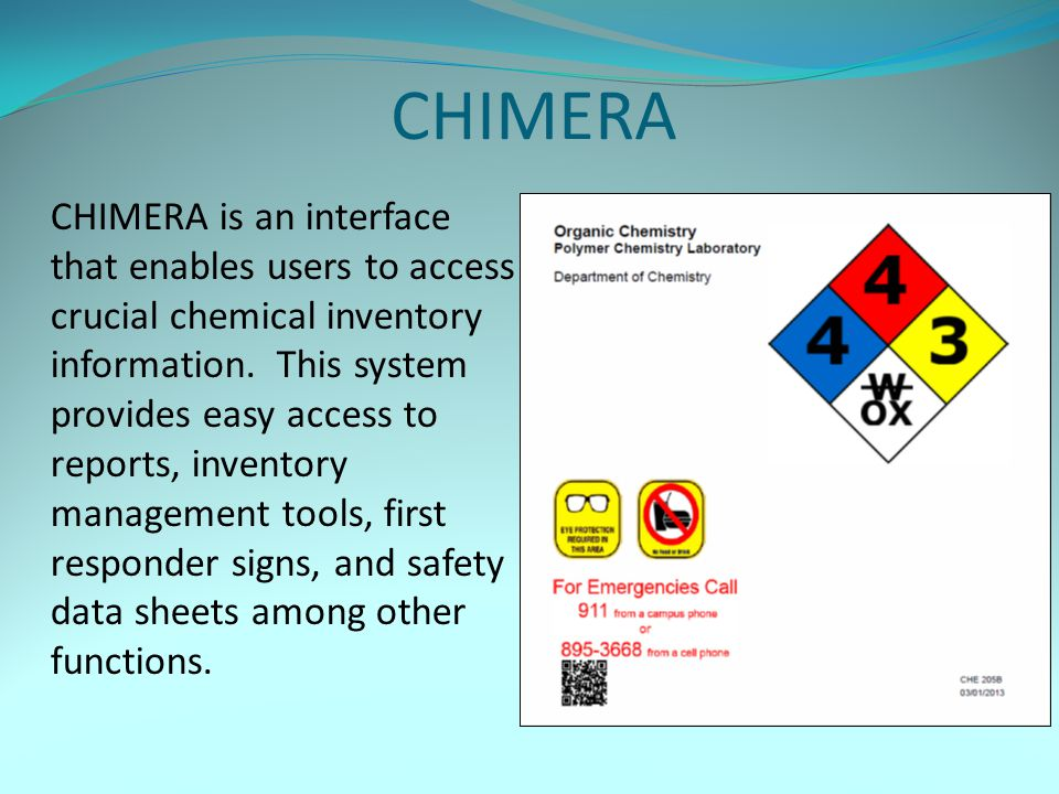 CHIMERA CHIMERA is an interface that enables users to access crucial chemical inventory information. This system provides easy access to reports, inve