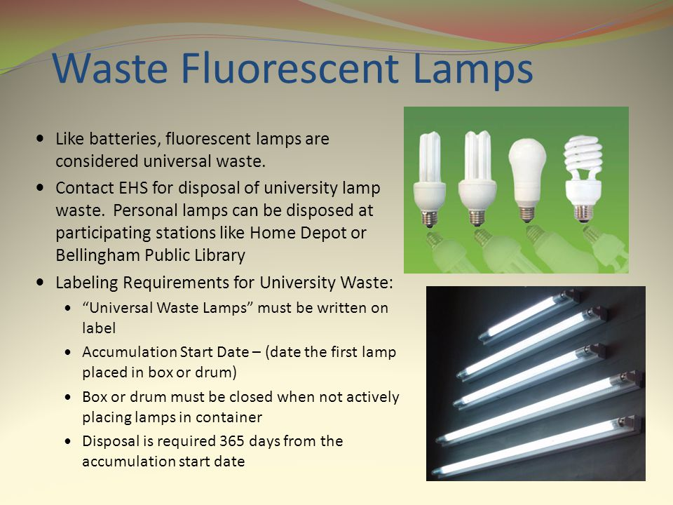 Waste Fluorescent Lamps Like batteries, fluorescent lamps are considered universal waste. Contact EHS for disposal of university lamp waste. Personal