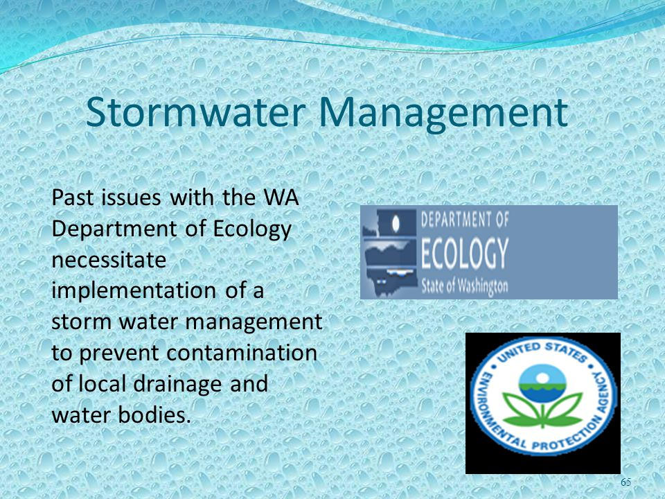 65 Stormwater Management Past issues with the WA Department of Ecology necessitate implementation of a storm water management to prevent contamination