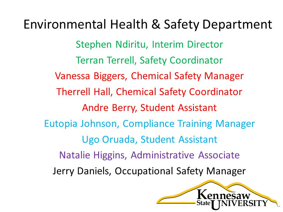 Stephen Ndiritu, Interim Director Terran Terrell, Safety Coordinator Vanessa Biggers, Chemical Safety Manager Therrell Hall, Chemical Safety Coordinator Andre Berry, Student Assistant Eutopia Johnson, Compliance Training Manager Ugo Oruada, Student Assistant Natalie Higgins, Administrative Associate Jerry Daniels, Occupational Safety Manager
