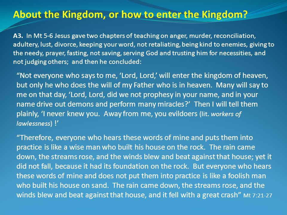 About the Kingdom, or how to enter the Kingdom? A3. In Mt 5-6 Jesus gave two chapters of teaching on anger, murder, reconciliation, adultery, lust, di