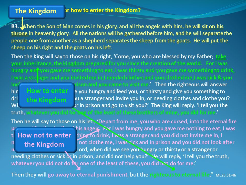 About the Kingdom, or how to enter the Kingdom? B3. When the Son of Man comes in his glory, and all the angels with him, he will sit on his throne in