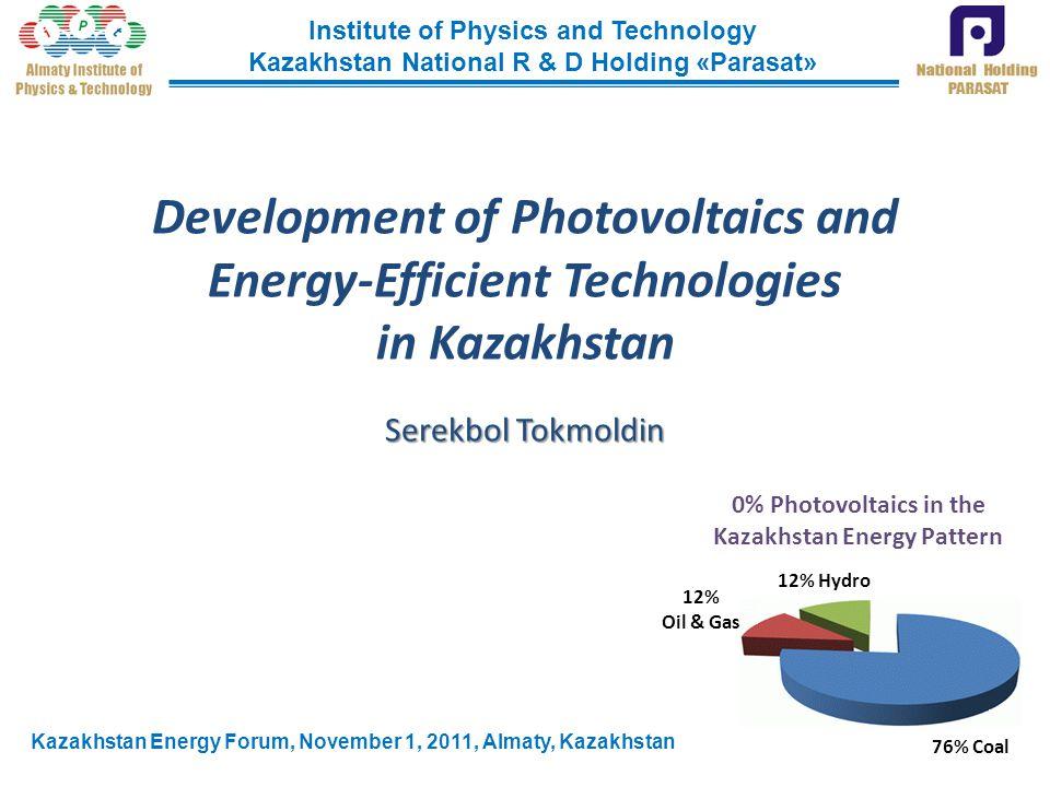 Development of Photovoltaics and Energy-Efficient Technologies in Kazakhstan Serekbol Tokmoldin Institute of Physics and Technology Kazakhstan Nationa
