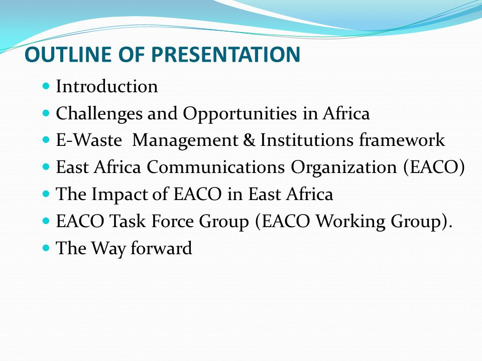 OUTLINE OF PRESENTATION Introduction Challenges and Opportunities in Africa E-Waste Management & Institutions framework East Africa Communications Org