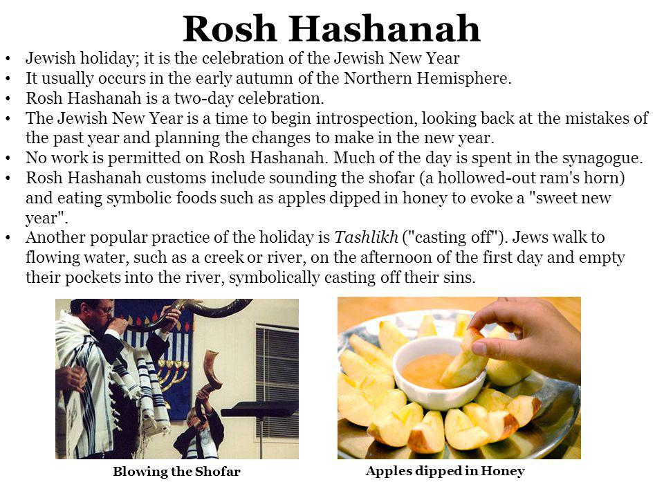 Rosh Hashanah Jewish holiday; it is the celebration of the Jewish New Year It usually occurs in the early autumn of the Northern Hemisphere.