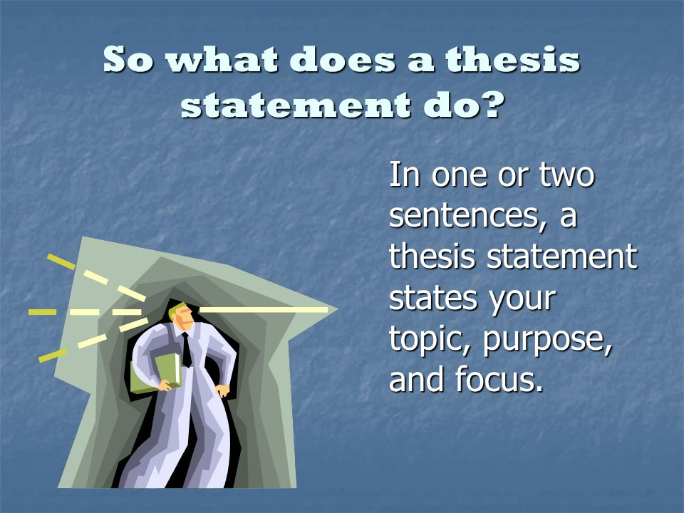 So what does a thesis statement do.