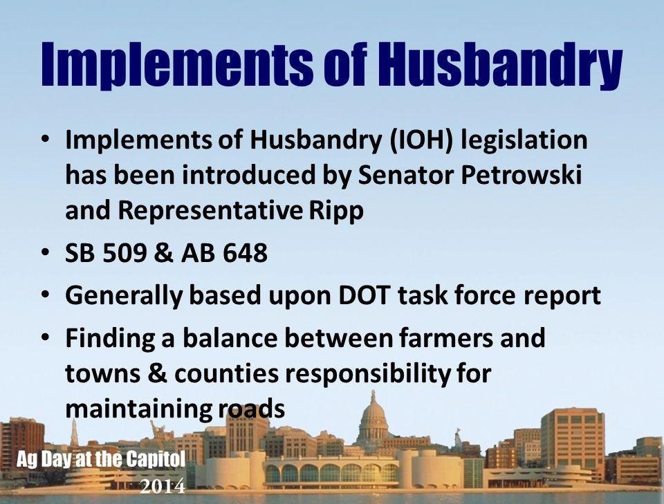 Implements of Husbandry (IOH) legislation has been introduced by Senator Petrowski and Representative Ripp SB 509 & AB 648 Generally based upon DOT ta