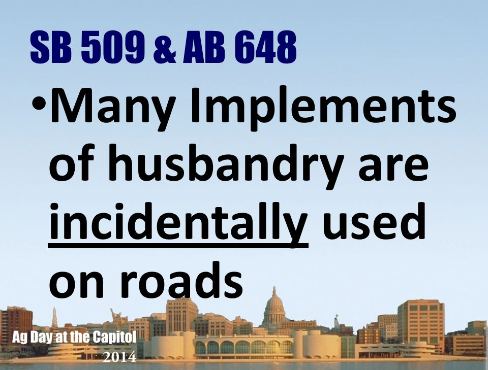 Many Implements of husbandry are incidentally used on roads SB 509 & AB 648