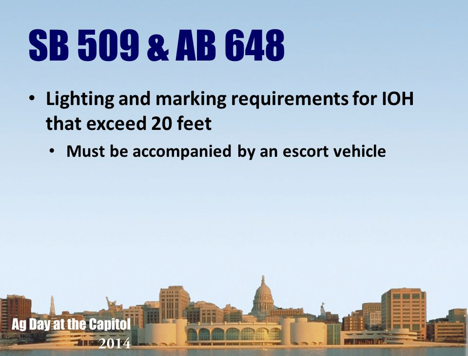 Lighting and marking requirements for IOH that exceed 20 feet Must be accompanied by an escort vehicle SB 509 & AB 648