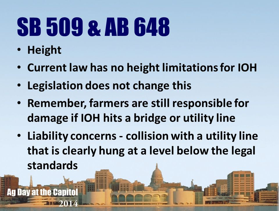 SB 509 & AB 648 Height Current law has no height limitations for IOH Legislation does not change this Remember, farmers are still responsible for dama