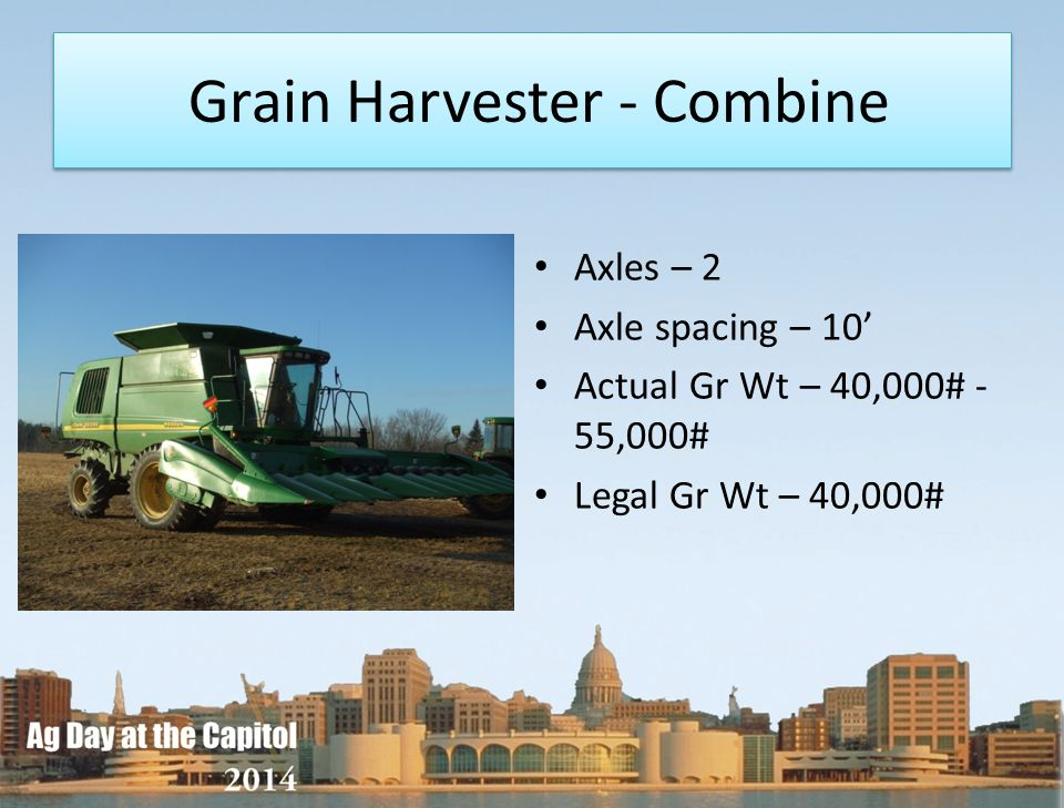 Grain Harvester - Combine Axles – 2 Axle spacing – 10 Actual Gr Wt – 40,000# - 55,000# Legal Gr Wt – 40,000#