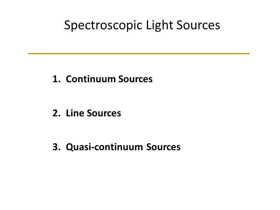Spectroscopic Light Sources 1. Continuum Sources 2. Line Sources 3. Quasi-continuum Sources