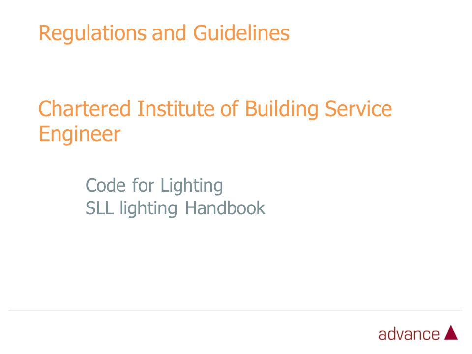 Regulations and Guidelines Chartered Institute of Building Service Engineer Code for Lighting SLL lighting Handbook