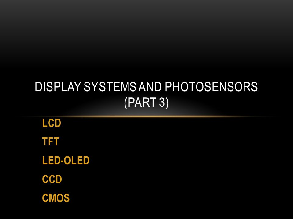 LCD TFT LED-OLED CCD CMOS DISPLAY SYSTEMS AND PHOTOSENSORS (PART 3)