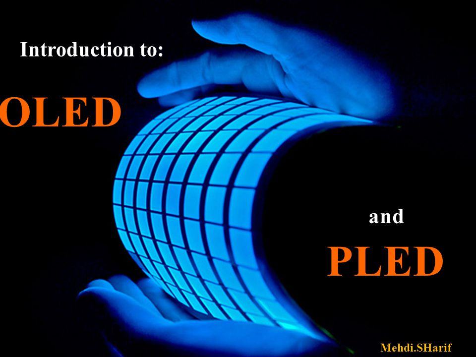 OLED and andPLED Mehdi.SHarif Introduction to: