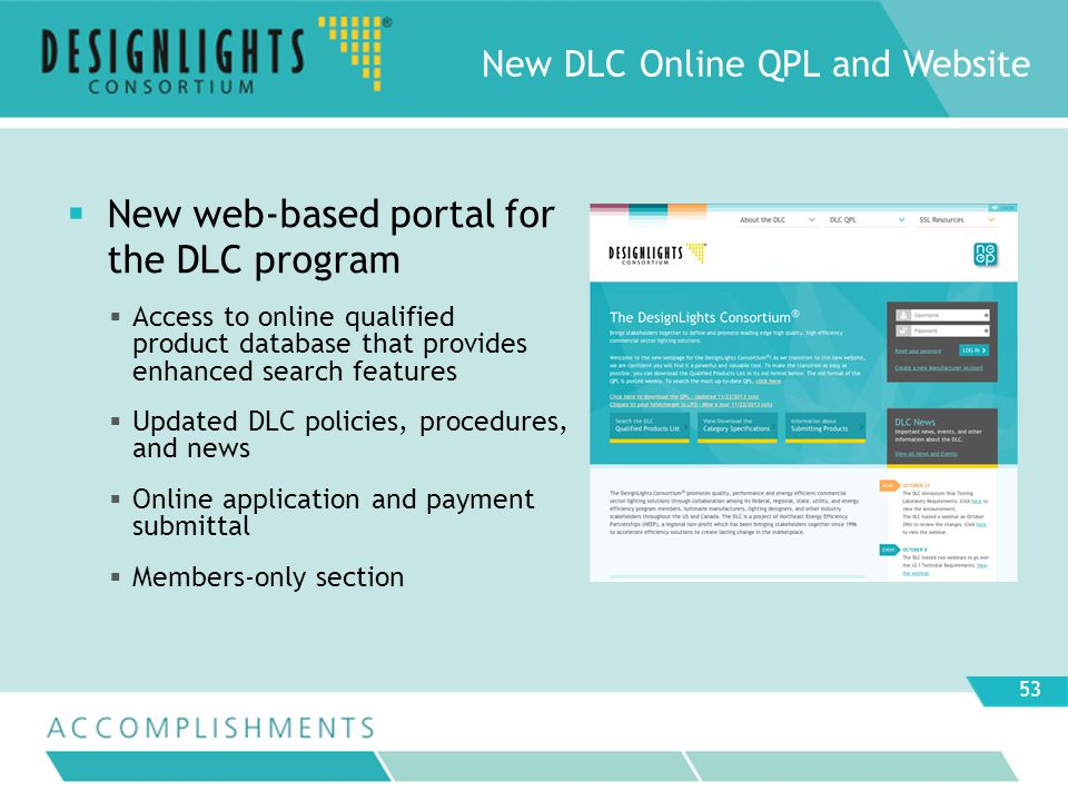 New web-based portal for the DLC program Access to online qualified product database that provides enhanced search features Updated DLC policies, procedures, and news Online application and payment submittal Members-only section New DLC Online QPL and Website 53