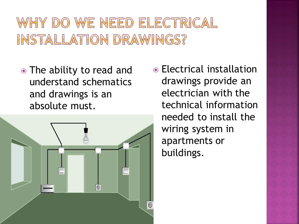 The ability to read and understand schematics and drawings is an absolute must. Electrical installation drawings provide an electrician with the techn