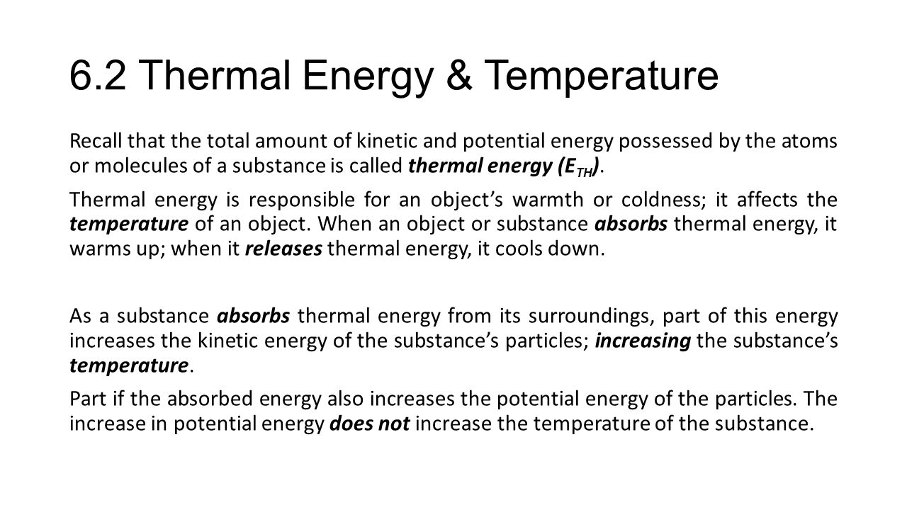 6.2 Thermal Energy & Temperature Recall that the total amount of kinetic and potential energy possessed by the atoms or molecules of a substance is ca
