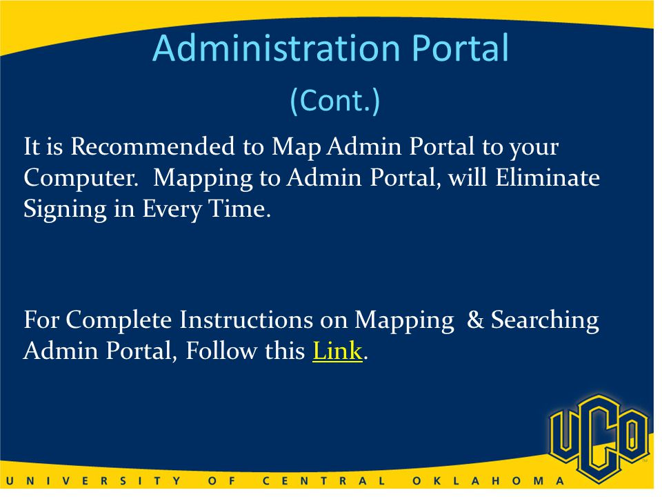 Administration Portal (Cont.) It is Recommended to Map Admin Portal to your Computer.