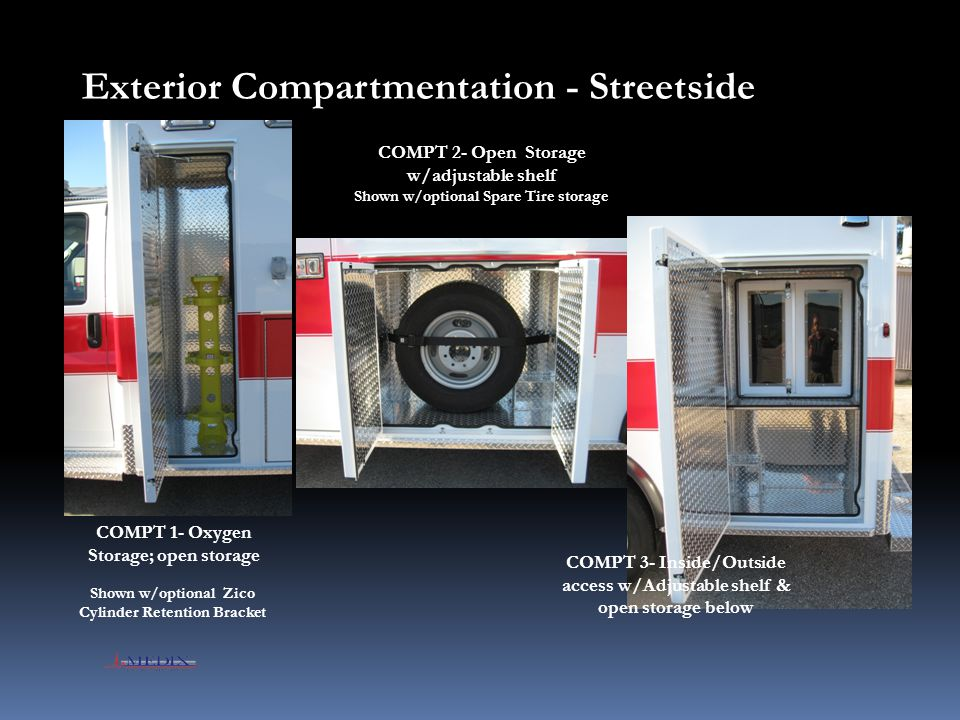 Exterior Compartmentation - Streetside COMPT 1- Oxygen Storage; open storage COMPT 2- Open Storage w/adjustable shelf Shown w/optional Spare Tire stor