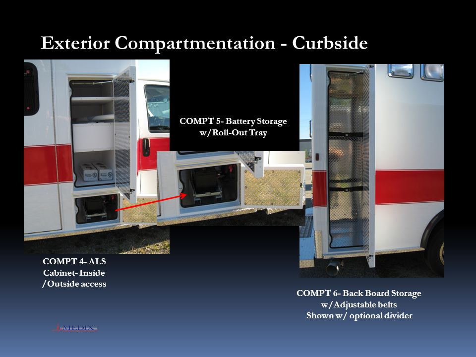 Exterior Compartmentation - Curbside COMPT 4- ALS Cabinet- Inside /Outside access COMPT 6- Back Board Storage w/Adjustable belts Shown w/ optional div