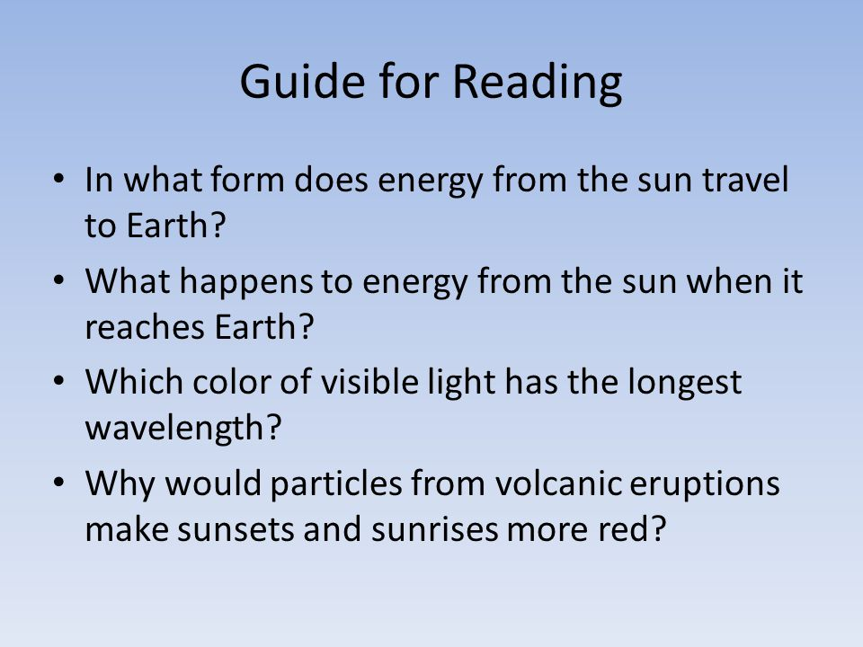 Guide for Reading In what form does energy from the sun travel to Earth.