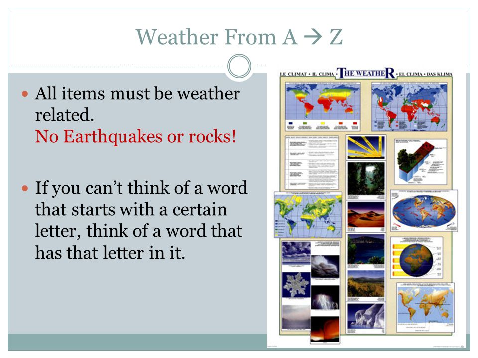 Weather From A Z All items must be weather related. No Earthquakes or rocks! If you cant think of a word that starts with a certain letter, think of a