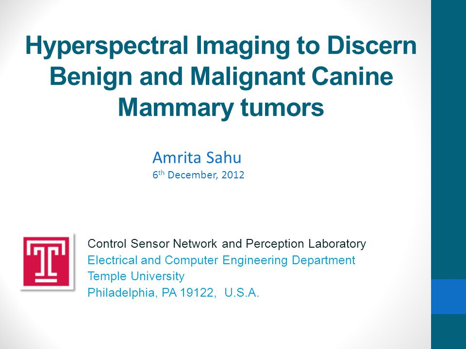 Hyperspectral Imaging to Discern Benign and Malignant Canine Mammary tumors Control Sensor Network and Perception Laboratory Electrical and Computer E