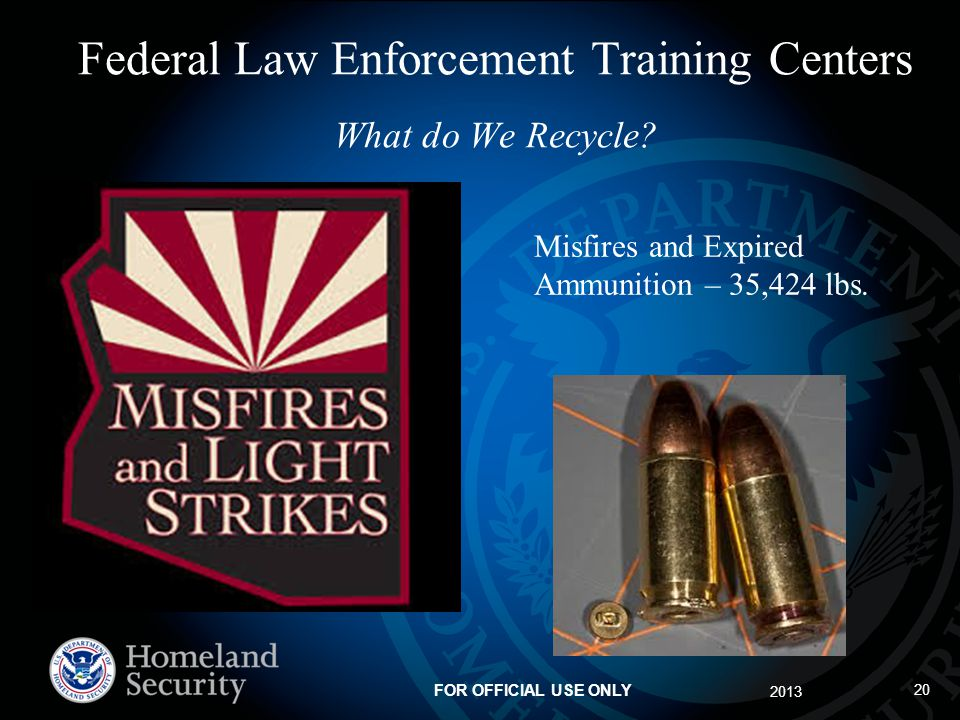 2013 FOR OFFICIAL USE ONLY Federal Law Enforcement Training Centers What do We Recycle.