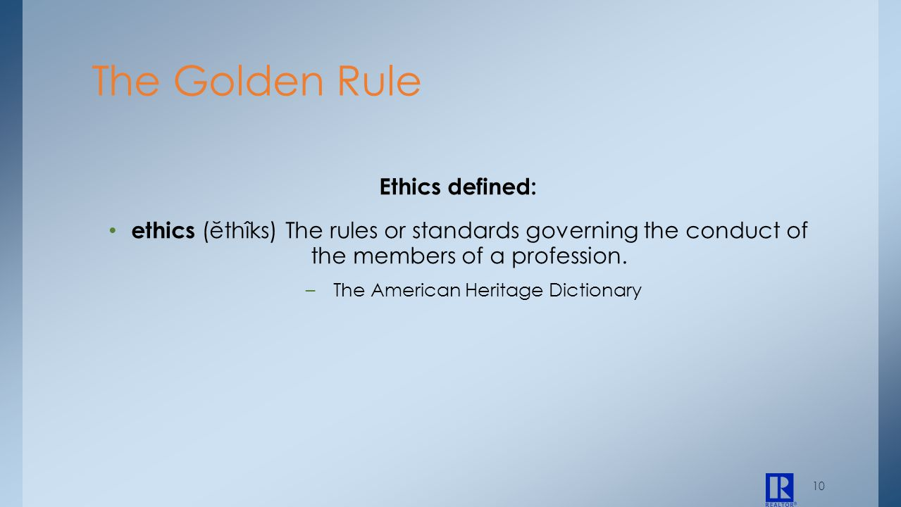 10 Ethics defined: ethics (ĕthîks) The rules or standards governing the conduct of the members of a profession. – The American Heritage Dictionary The